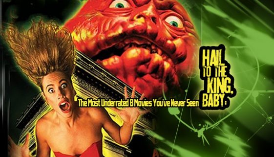 Hail To The King, Baby:  The Most Underrated B Movies You've Never Seen