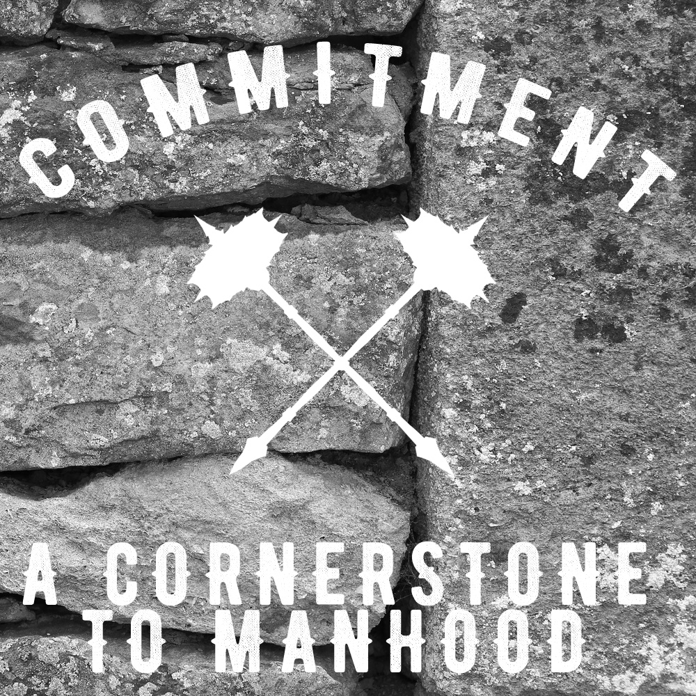 Commitment a cornerstone to manhood
