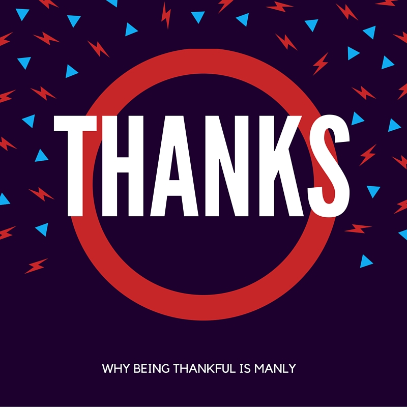 Thanks: Why gratitude is manly