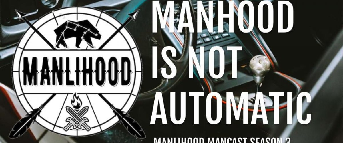 Podcast for Men Manhood is not automatic