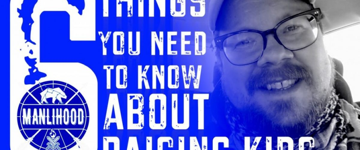6 Thinks You Need to know about raising kids