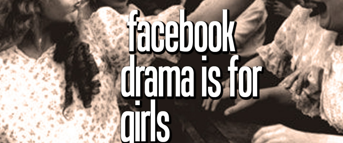 facebookdramaisforgirls