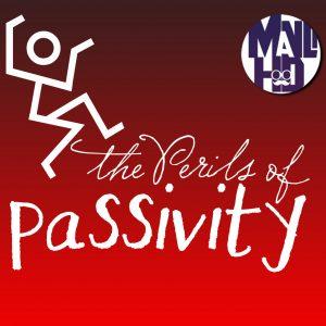 perils of passivity