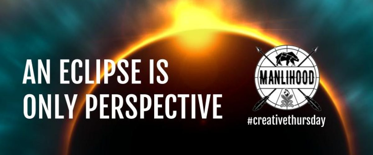 An Eclipse is Only Perspective a poem by Josh Hatcher Manlihood com #Creative Thursday