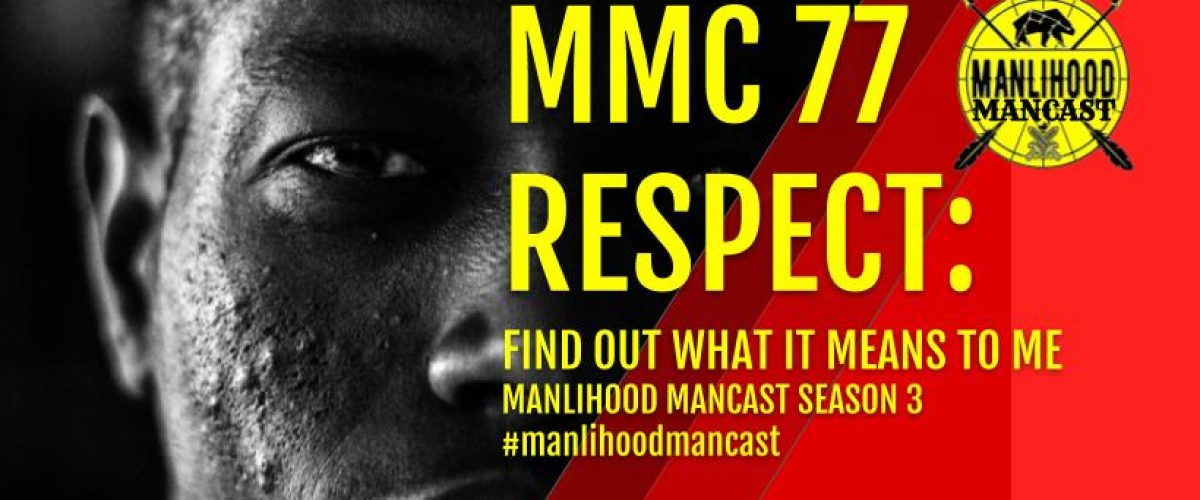 MMC 77 RESPECT - Manlihood ManCast Wide
