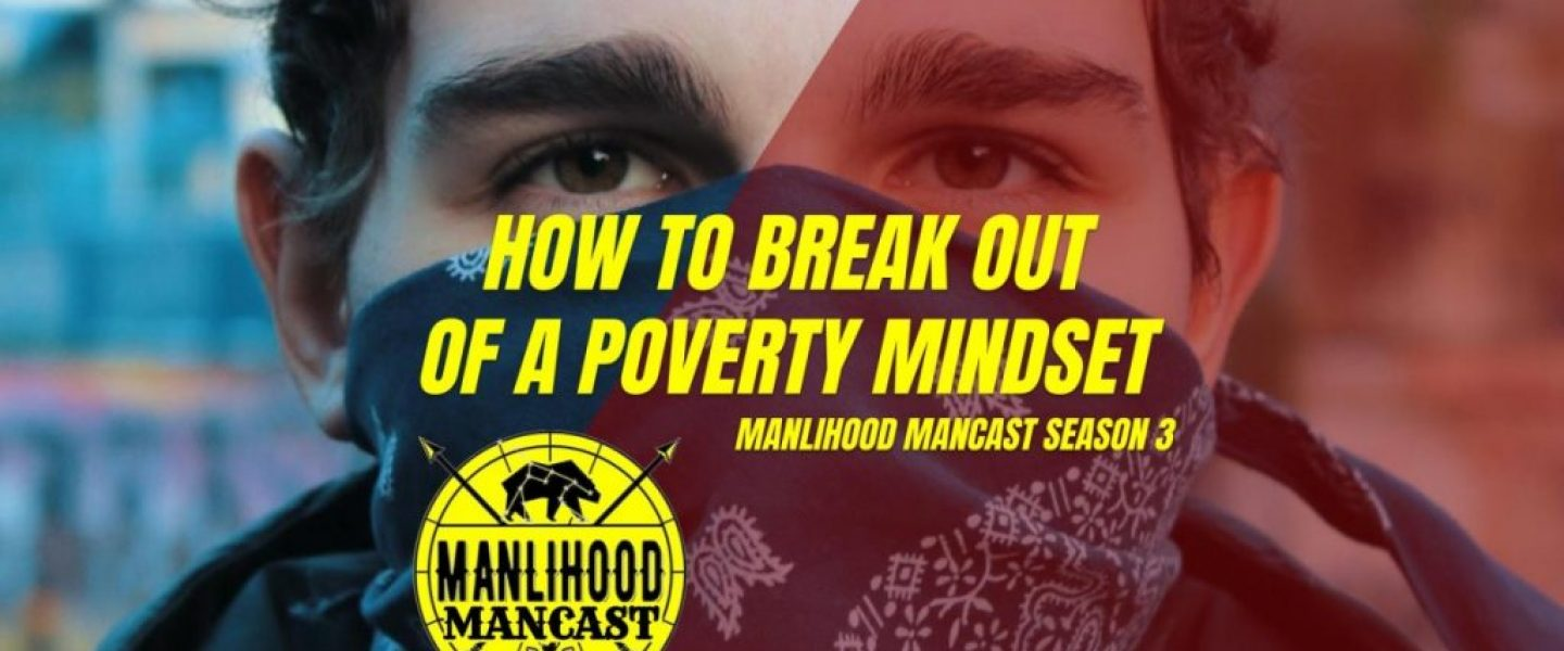 Podcast for Men: How to break out of a poverty mindset