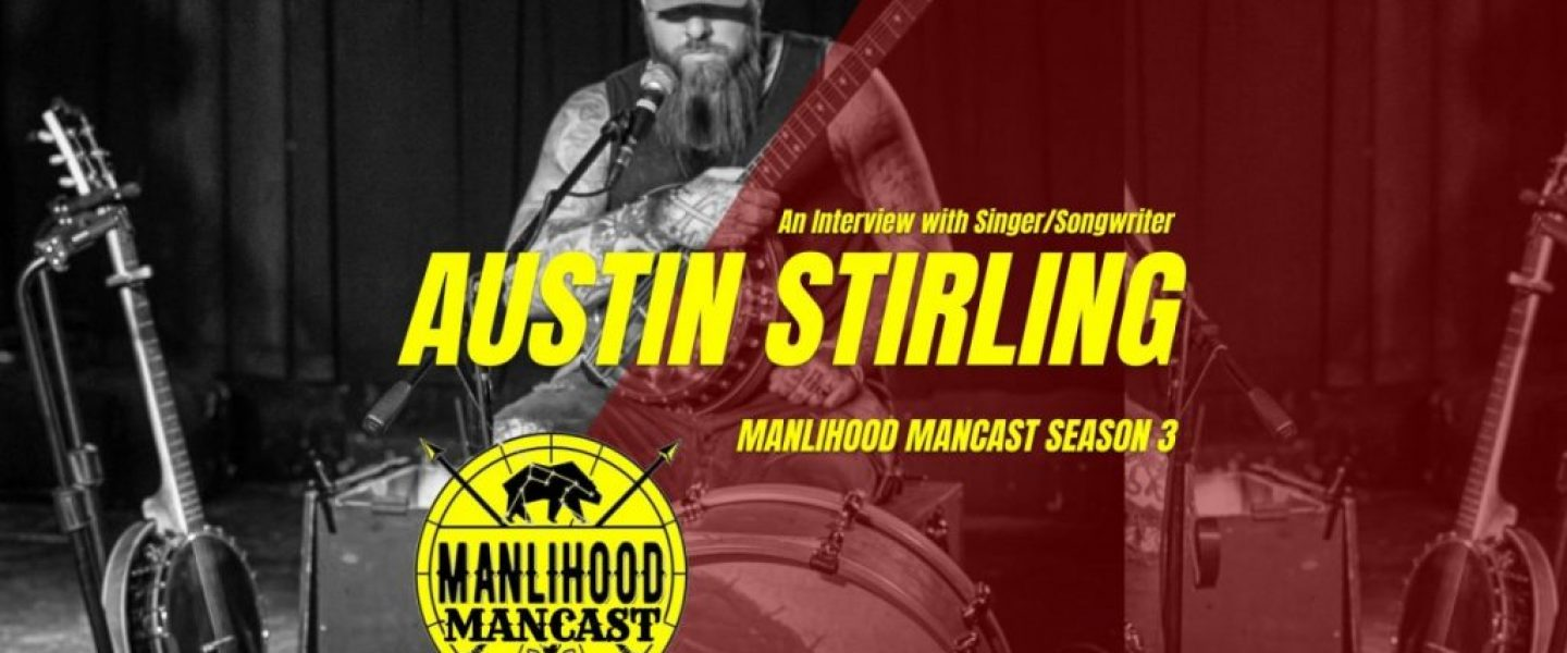 Interview with Singer Songwriter Austin Stirling - Manlihood ManCast