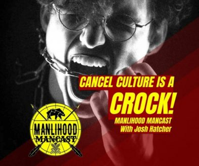 Cancel Culture is a Crock - Podcast for Men - Josh Hatcher