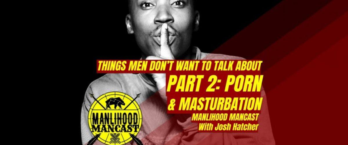 Podcast for Men - Manlihood ManCast - Pornography and Masturbation