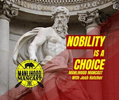 podcast for men - the manlihood mancast - noble masculinity