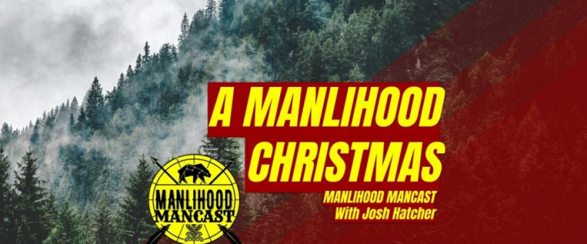 Manlihood Christmas Special - A podcast for men