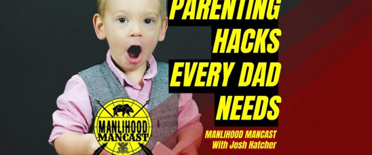 dad hacks parenting hacks podcast for men