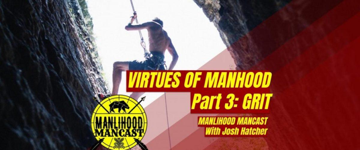 Grit: The Virtues of Manhood - Manlihood ManCast with Josh Hatcher