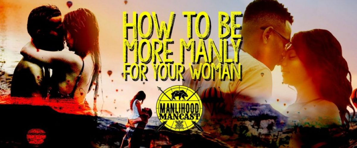 how to be more manly for a woman