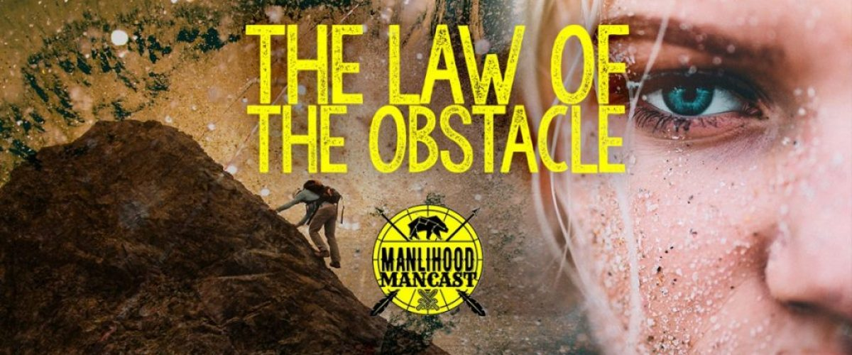 The Law of the Obstacle - Personal Development Podcast for Men